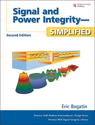 Signal and Power Integrity--Simplified By Bogatin, Eric